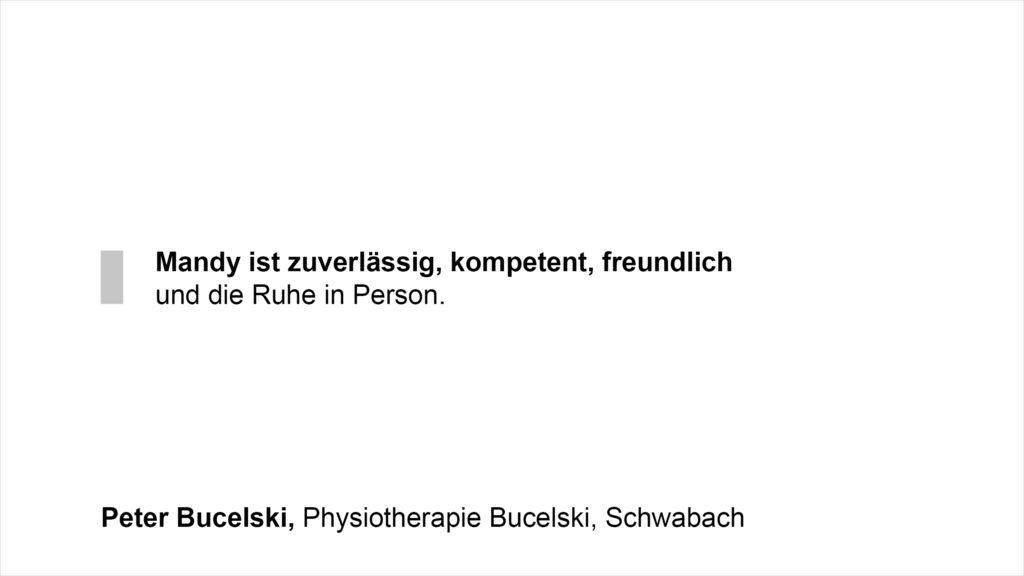 """""""Mandy ist zuverlässig, kompetent, freundlich und die Ruhe in Person."""" Peter Bucelski, Physiotherapie Bucelski, Schwabach"""